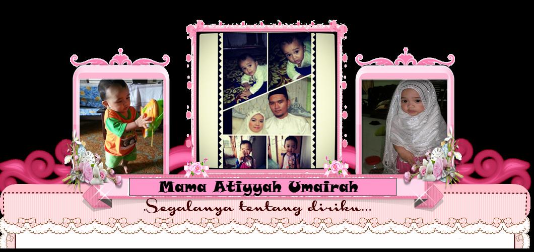 (◕‿◕✿) Mama Atiyyah_Umairah (◕‿◕✿)