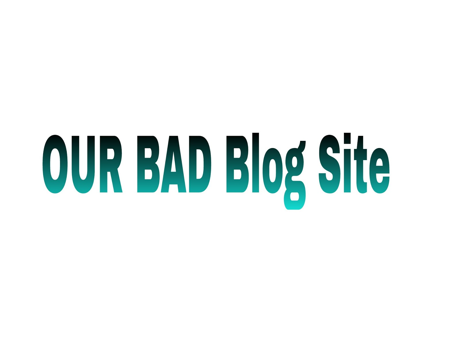Our Bad Blog Spot