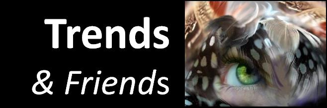 Trends and Friends ...