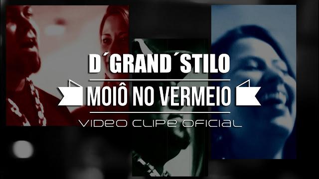 Vídeo - D'grand'stilo - Moiô no Vermeio
