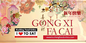 "Kuching Food Critics wishes everyone ""GONG XI FA CAI"""