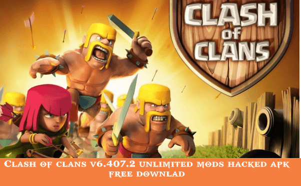 clash of clans v6.407.2 hacked apk free download with unlimited mods