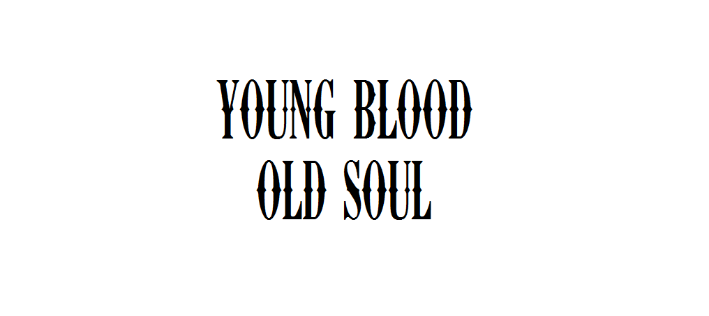 young blood, old soul