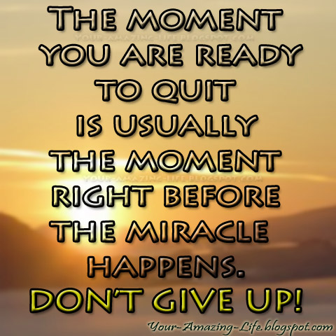 Is usually the moment right before the miracle happens don t give up