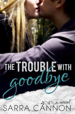 Blog Tour: Excerpt/Promo + Giveaway – The Trouble with Goodbye by Sarra Cannon