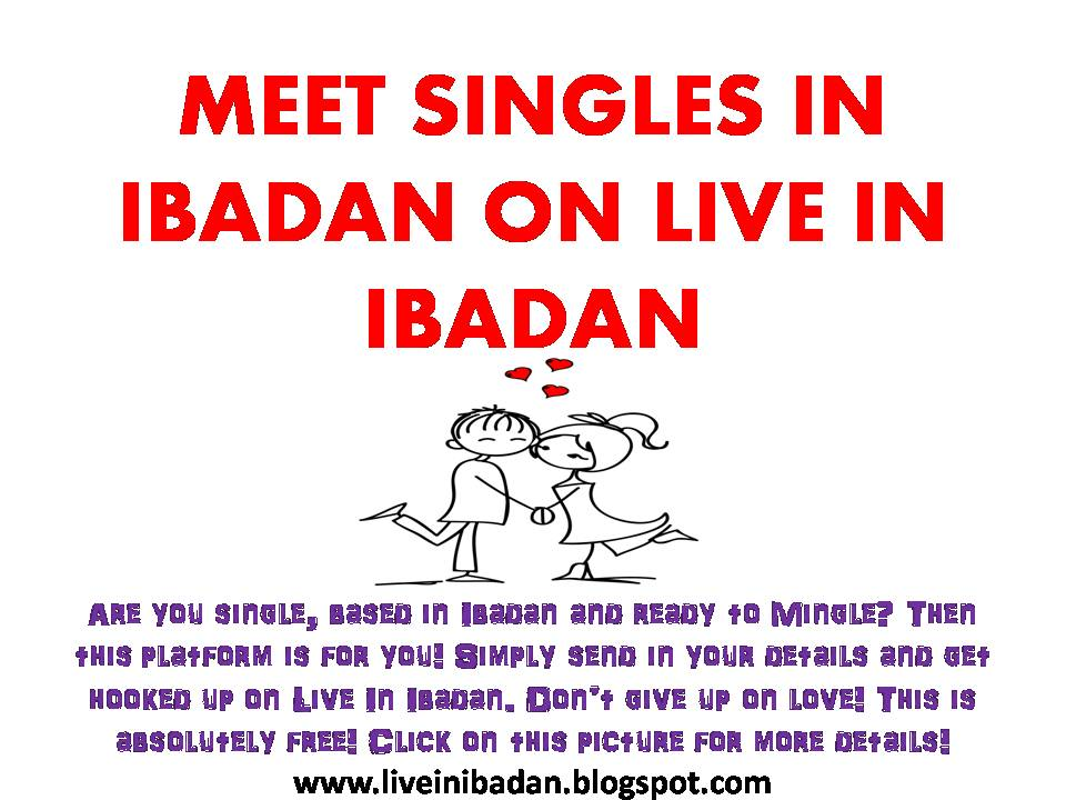 CONNECT WITH OTHER SINGLES IN IBADAN ON LIVE IN IBADAN