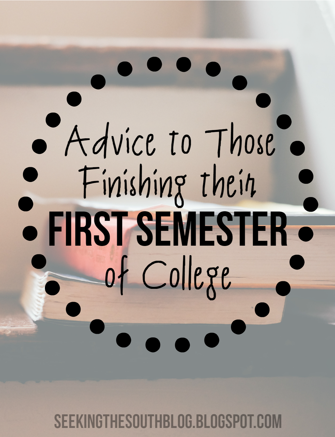 advice to those finishing their first semester of college advice to those finishing their first semester of college
