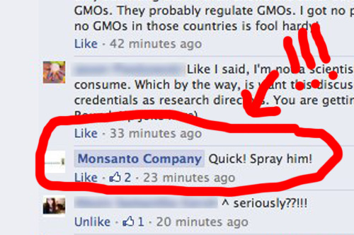 Quick! Spray him! - Things you don't want to hear from Monsanto.