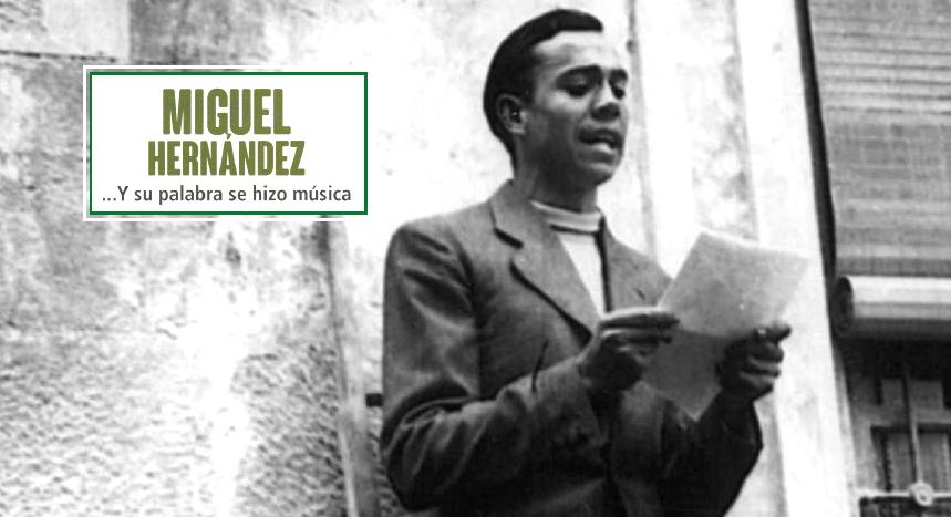 «MIGUEL HERNÁNDEZ. ...Y SU PALABRA SE HIZO MÚSICA»