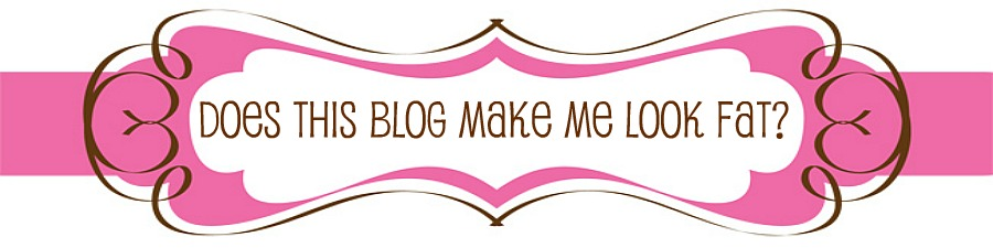 Does This Blog Make Me Look Fat?