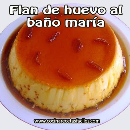 Flan de huevo al ba o mar a recetas f ciles - Flan a bano maria ...