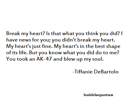Break my heart Why Did You Break My Heart Quotes