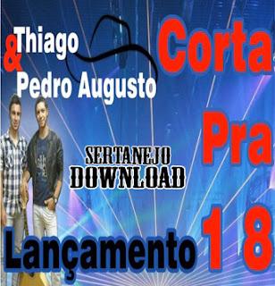 Thiago+e+Pedro+Augusto+ +Corta+Pra+18 Thiago e Pedro Augusto – Corta Pra 18 – Mp3