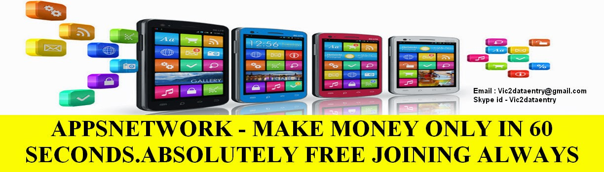 APPSNETWORK - MAKE MONEY ONLY IN 60 SECONDS.ABSOLUTELY FREE JOINING ALWAYS