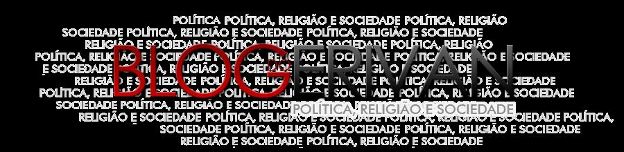 Blog do Erivan - Politica, Religião e Sociedade