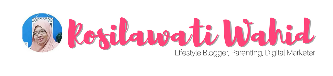 Rosilawati Wahid - Lifestyle Blogger, Crafter, Parenting, Digital Marketer
