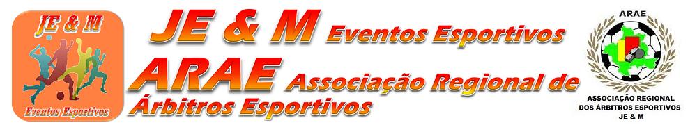 ARAE - ASSOCIAÇÃO REGIONAL DE ÁRBITROS ESPORTIVO - JE & M  REPRESENTAÇÕES.