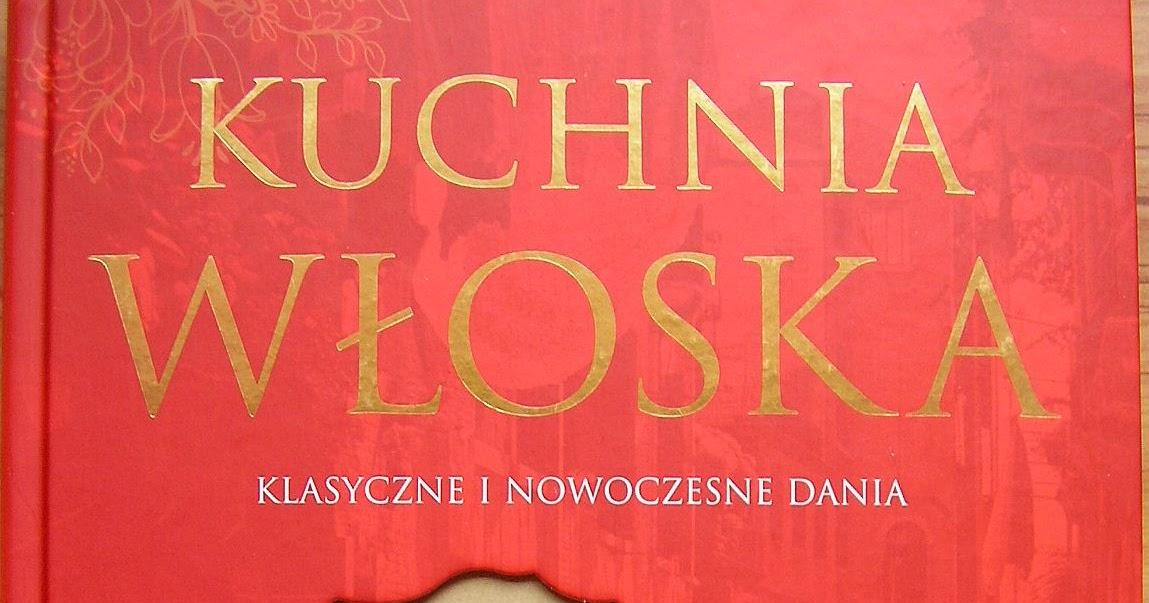 Kuchnia szeroko otwarta Recenzja książki  Kuchnia włoska  klasyczne i   -> Kuchnia Wloska Klasyczne I Nowoczesne Dania