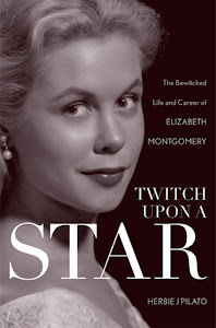 Herbie J Pilato's new biography of Bewitched star Elizabeth Montgomery!