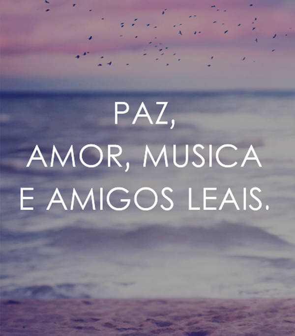 Frase - Paz, Amor, Música e amigos leais