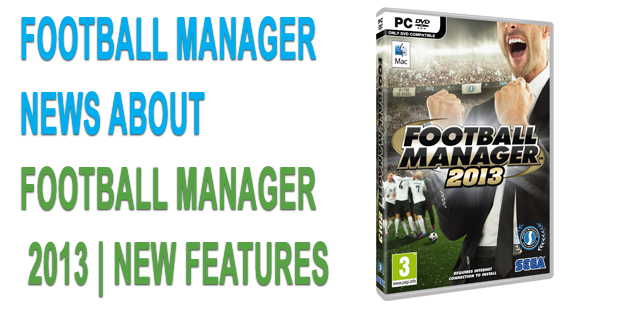 Football Manager 2013 New Features