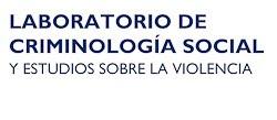 LABORATORIO DE CRIMINOLOGÍA SOCIAL Y ESTUDIOS SOBRE LA VIOLENCIA
