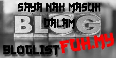 Saya Nak Masuk Dalam Bloglist Fuh.My