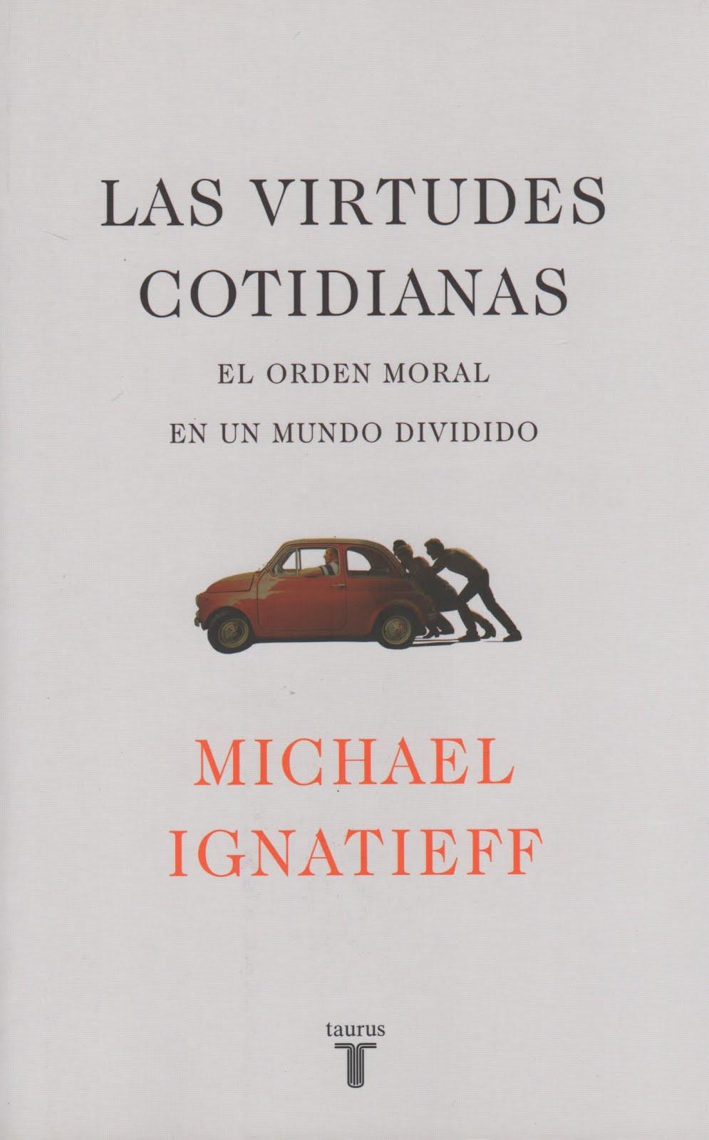 Michael Ignatieff (Las virtudes cotidianas) El orden moral en un mundo dividido
