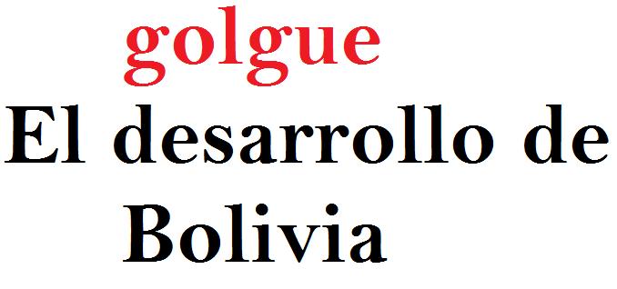 golgue el desarrollo de Bolivia