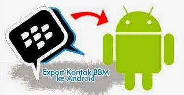 Cara mudah dan Cepat Memindahkan Kontak PIN BBM ke Android