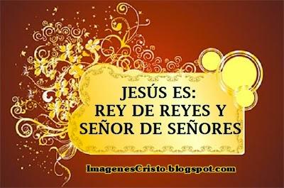 Jesús Rey de reyes y Señor de señores - Letreros Cristianos