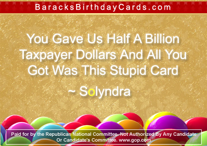 """You Gave Us Half A Billion Taxpayer Dollars And All You Got Was This Stupid Card"" ~ Solyndra"