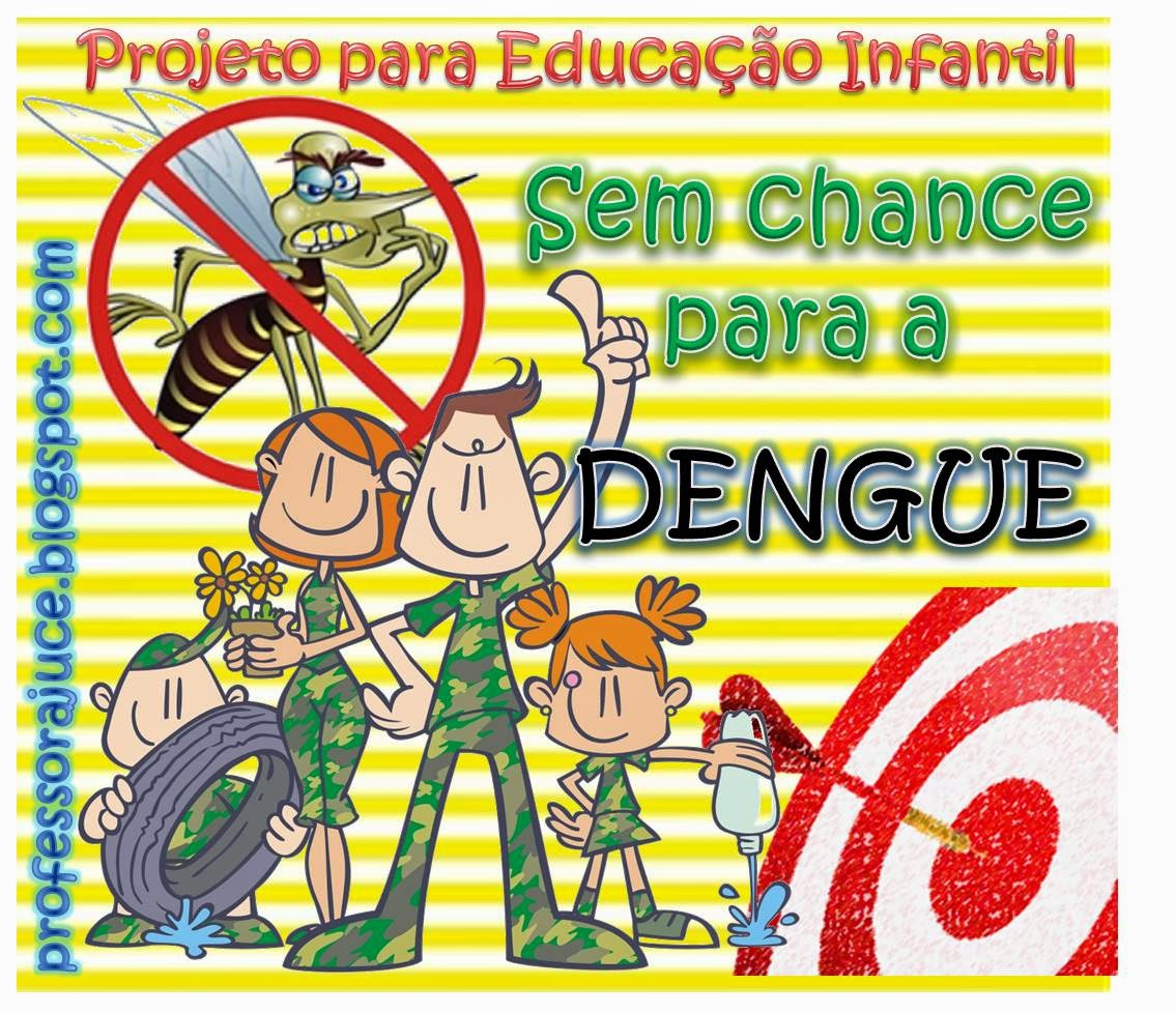 Suficiente Professora Juce: Projeto Dengue na Educação Infantil XX36