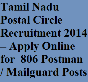 Tamil Nadu Postal Circle Recruitment 2014 – Apply Online for  806 Postman / Mailguard Posts at www.dopchennai.in