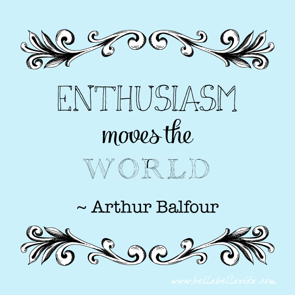 """Enthusiasm moves the world"" quote from Arthur Balfour"