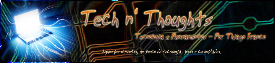 Tech n' Thoughts - Pensamentos e Tecnologia. Por T. Franco - Topolino