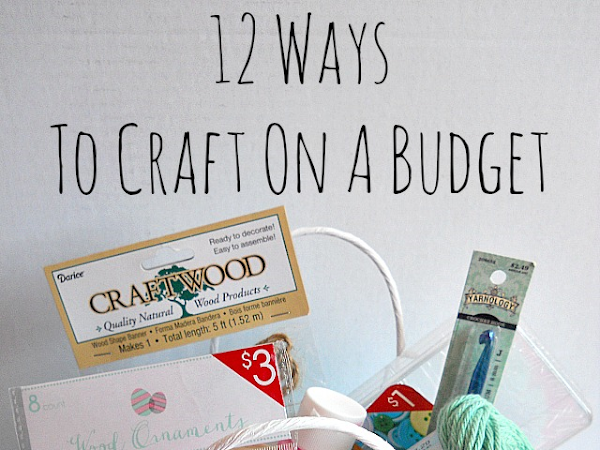 12 Ways To Craft On A Budget