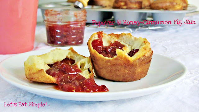 Let's eat.....simple!: Popovers and Honey-Cinnamon Fig Jam
