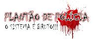 PLANTÃO DE POLICIA ( O SISTEMA É BRUTO!!!