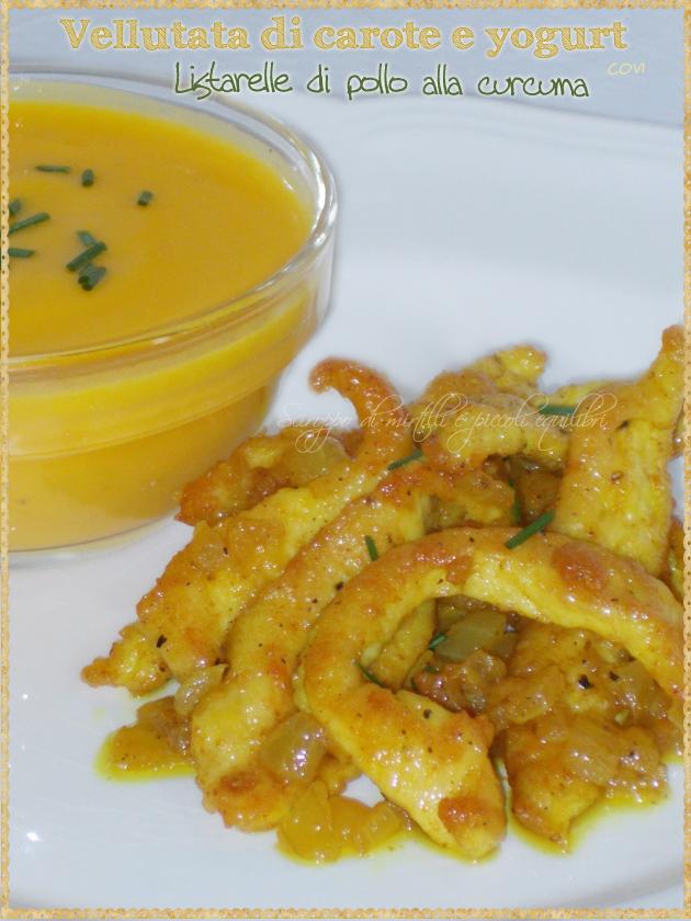Vellutata di carote e yogurt Listarelle di pollo alla curcuma