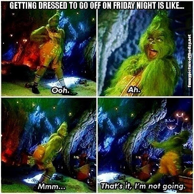 Getting Dressed For Going Off Friday Night Funny The Grinch