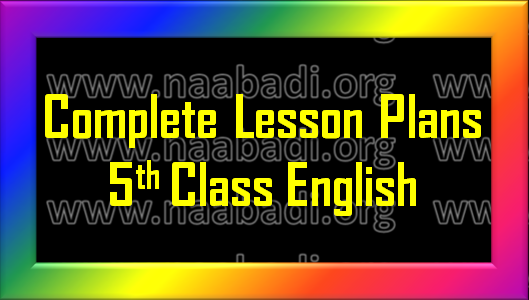 Complete Lesson Plans - 5th Class English (www.naabadi.org)