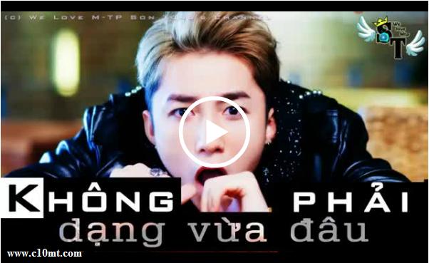 [Mp3-Lyric-Download-Full] Không Phải Dạng Vừa Đâu - Sơn Tùng M-TP