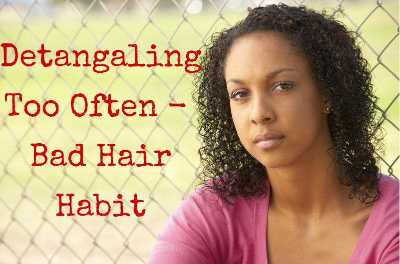 Detangling Too Often - Bad Hair Habit