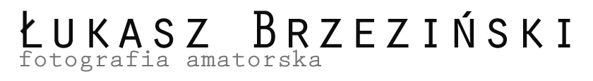 ŁukaszBrzeziński - Fotografia Amatorska