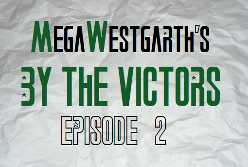 Megawestgarth's By The Victors Ep2