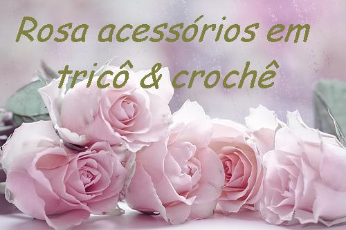 Rosa acessórios em tricô & crochê