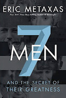 Eric Metaxas - 7MEN And The Secret Of Their Greatness