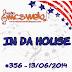#356 IN DA HOUSE 13/06/2014