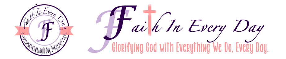 Faith In Every Day | Glorifying God in Everything We Do, Every Day.